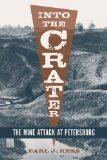 Into the Crater: The Mine Attack at Petersburg by Earl J. Hess