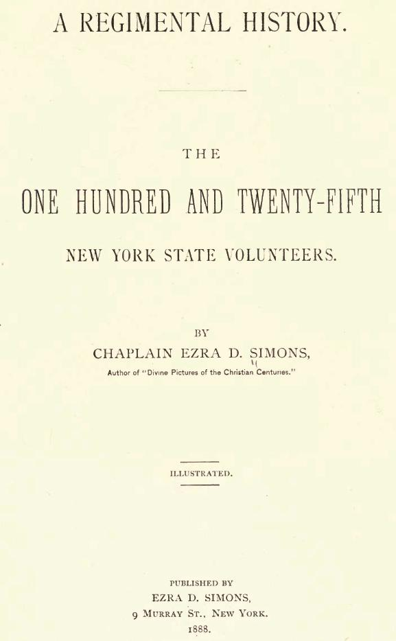 A Regimental History: The One Hundred and Twenty-Fifth New York State Volunteers by Ezra DeFreest Simons