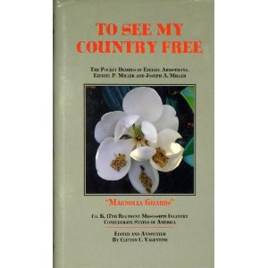 "To See My Country Free: The Pocket Diaries of Ezekiel Armstrong, Ezekiel P. Miller and Joseph A. Miller ""Magnolia Guards"" Co. K , 17TH Regiment Mississippi Infantry Confederate States of America"