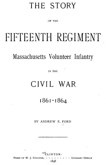 The Story of the Fifteenth Regiment Massachusetts Volunteer Infantry in the Civil War, 1861-1864