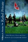 Rebel Private, Front and Rear; Experiences and Observations from the Early Fifties and Through the Civil War