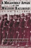 A Melancholy Affair at the Weldon Railroad: The Vermont Brigade, June 23, 1864