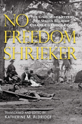No Freedom Shrieker: The Civil War Letters Of Charles Biddlecom