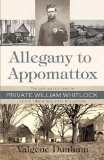 Allegany to Appomattox: The Life and Letters of Private William Whitlock of the 188th New York Volunteers by Valgene Dunham